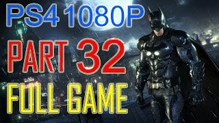 Batman Arkham Knight Walkthrough Part 32 - Batman Arkham Knight Gameplay No Commentary