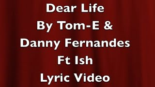 Download Dear Life By Tom-E & Danny Fernandes Ft Ish MP3 song and Music Video