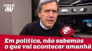 Em política, a gente nem sabe o que vai acontecer amanhã | Marco Antonio Villa