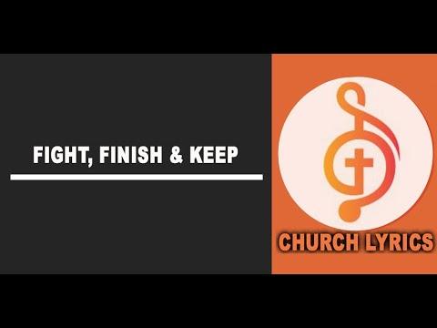 FIGHT,FINISH & KEEP