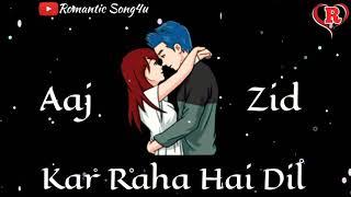 vuclip Aaj Zid 😘 Kar Raha Hai Dil 💞 | Romantic 😍 Love | Whatsapp Status Video Music