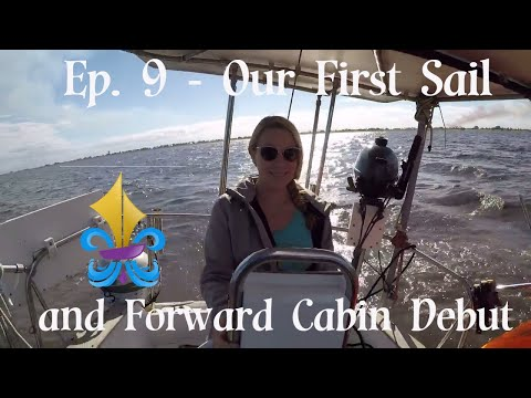 Ep. 9 - Our First Sail and Forward Cabin Debut ~ Big Easy Sailing