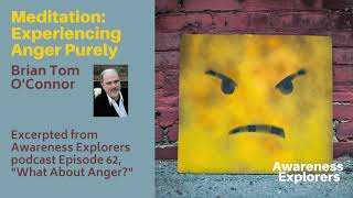 """Meditation: Experiencing Anger Purely - from Awareness Explorers Episode 62, """"What About Anger?"""""""