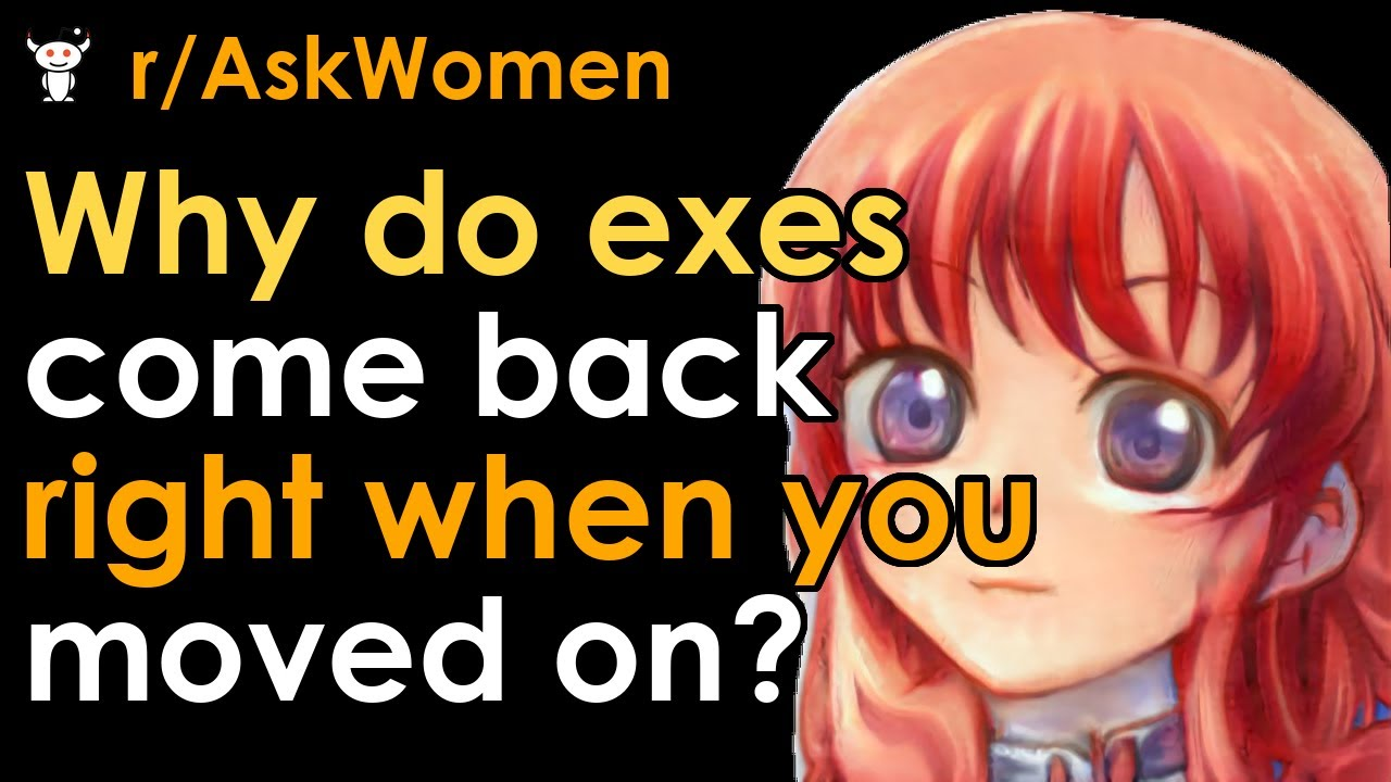 Why do exes come back right when you moved on? - YouTube