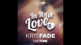 Kris Fade ft. Two Tone - In It For Love