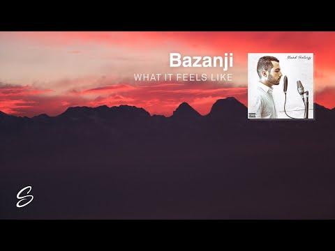 Bazanji - What It Feels Like