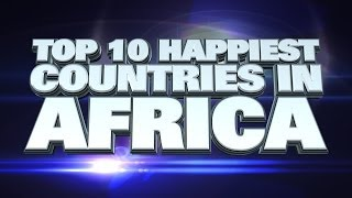 Top 10 Happiest Countries in Africa 2014