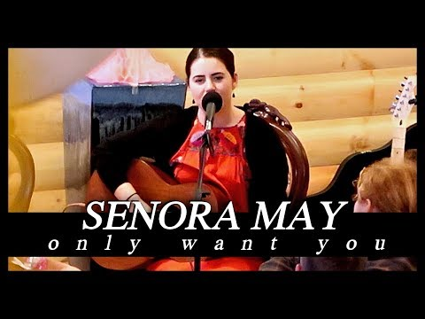 Senora May 'Only Want You'