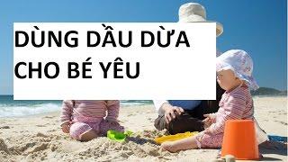 Tác dụng của dầu dừa đối với trẻ nhỏ