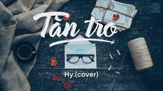 Nghe và cãm nhận - Tàn Tro - Hy. cover ( Lyrics )