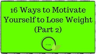 16 Ways to Motivate Yourself to Lose Weight (Part 2) - 2019
