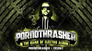 Pornothrasher - FRIDAY [THE DAWN OF ELECTRO ALBUM]