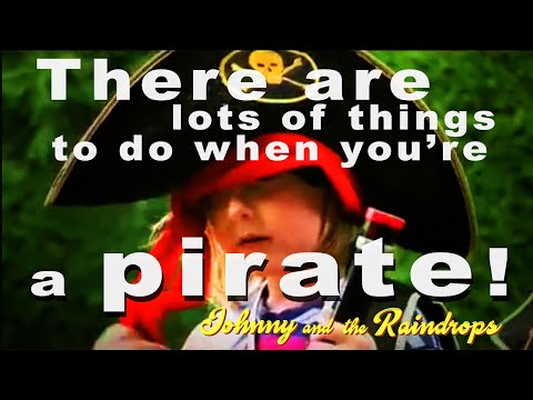 'There are lots of things to do when you're a pirate' by Johnny and the Raindrops
