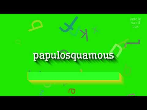 """How to say """"papulosquamous""""! (High Quality Voices)"""