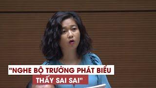 """Nữ đại biểu tranh luận khiến quốc hội sôi động: """"Nghe Bộ trưởng phát biểu thấy sai sai"""""""