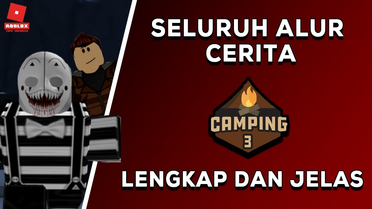 SELURUH ALUR CERITA GAME CAMPING 3 ROBLOX !!! -Alur Cerita Roblox Indonesia