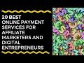 TOP 20 Best Online Payment Services for affiliate marketers and digital entrepreneurs.