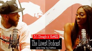 The Livest Podcast l DJ J.Dough x FloMilli l #GirlsTrapToo Edition E:3