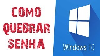 Como quebrar senha de usuário (login) no Windows 10 pelo CMD?