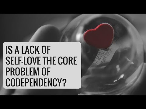 Is a lack of self love the core problem of codependency?