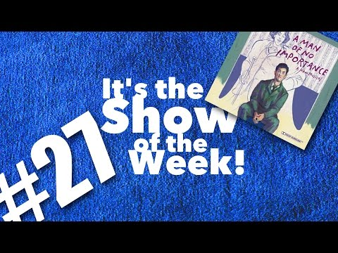 A Man of No Importance – Show of the Week #27