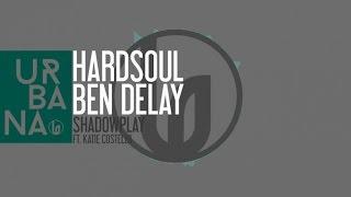 "Hardsoul & Ben Delay Ft. Katie Costello - ""Shadowplay"" (Hardsoul Mix)"