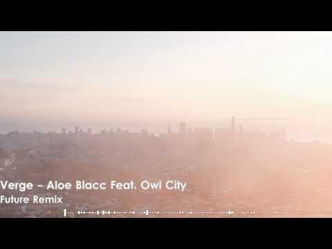 Owl City - Verge ft. Aloe Blacc - Future Remix