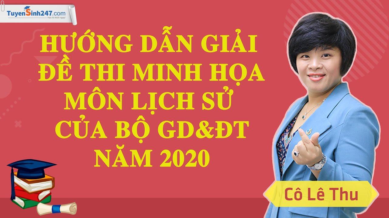 Hướng dẫn giải đề thi minh họa môn Lịch sử của Bộ GD&ĐT năm 2020 – Cô Lê Thu