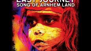 SONG OF ARNHEM LAND (Salas/Moore mix) EAST JOURNEY ft YOTHU YINDI: THE GENESIS PROJECT EP
