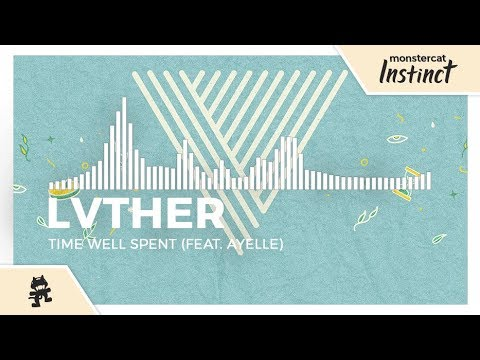LVTHER - Time Well Spent (feat. Ayelle) [Monstercat Release]