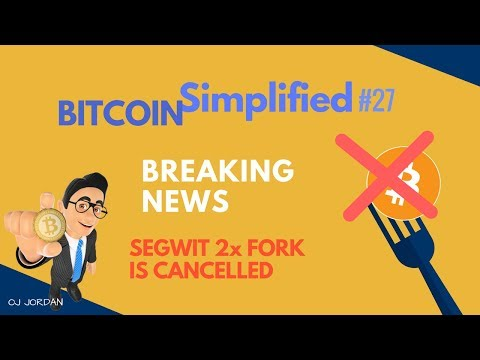 SEGWIT2X CANCELLED | BITCOIN SIMPLIFIED #27
