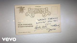 Alabama - Wasnt Through Lovin You Yet (Lyric Video) YouTube Videos