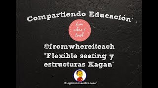 "Compartiendo Educación #21 - @fromwhereiteach ""Flexible seating y estructuras Kagan"""