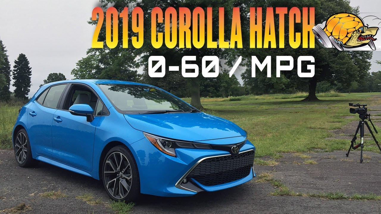 Toyota Corolla Mpg >> 2019 Toyota Corolla Hatchback 0 60 Mph Review Highway Mpg Road Test