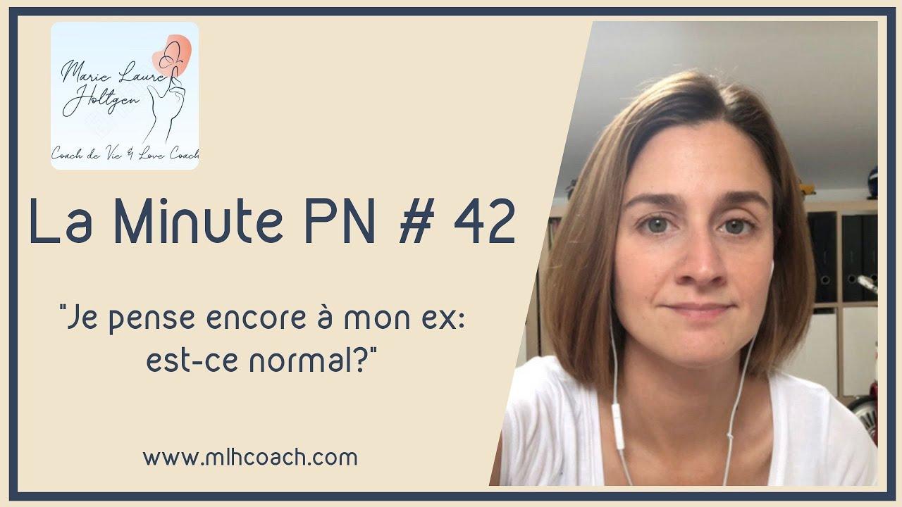 La minute PN #42 : Je pense encore à mon ex : est-ce normal?