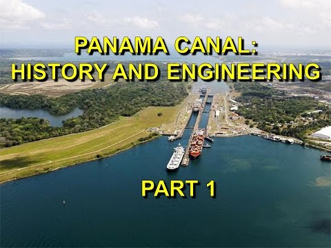 Panama Canal Part 1 History and Engineering