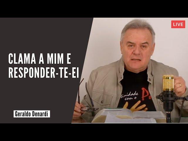 Clama a mim e responder-te-ei  - Ap. Denardi - Live 26/07