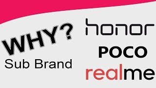 Why are these Smartphone Sub-Brands? Poco Realme Honor