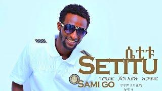 Sami Go - Setitu ሴቲቱ (Amharic)