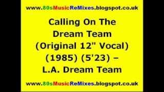 "Calling On The Dream Team (Original 12"" Vocal) - L.A. Dream Team | 80s Electro Music | 80s Electro"