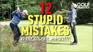 12 STUPID MISTAKES... Every Golfer Makes!!! Golf Monthly