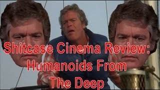 Humanoids From The Deep - Shitcase Cinema