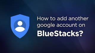 How to add another Google account on BlueStacks