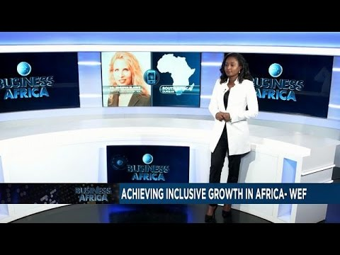 Achieving Inclusive growth  drives world economic forum for Africa [Business Africa