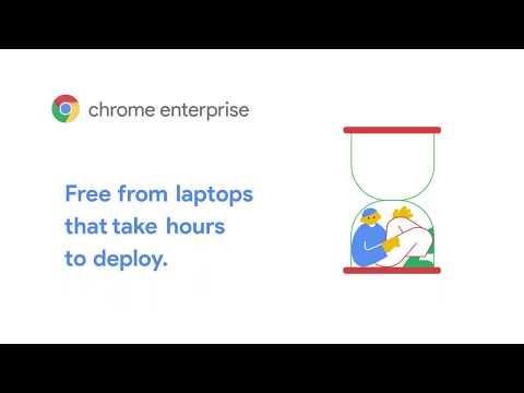 Chrome Enterprise: I.T. Set Free from long deployment