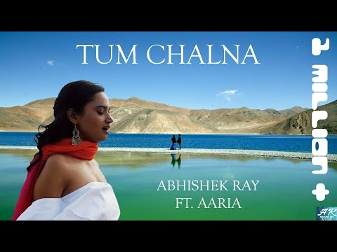 abhishek-ray-|-ft.-aaria-|-tum-chalna-(single)-|official-music-video-|-lovesong|himalayas|bollywood|