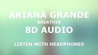 Ariana Grande - Breathin' (8D Audio)