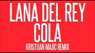 Lana Del Rey Cola Kristijan Majic Remix