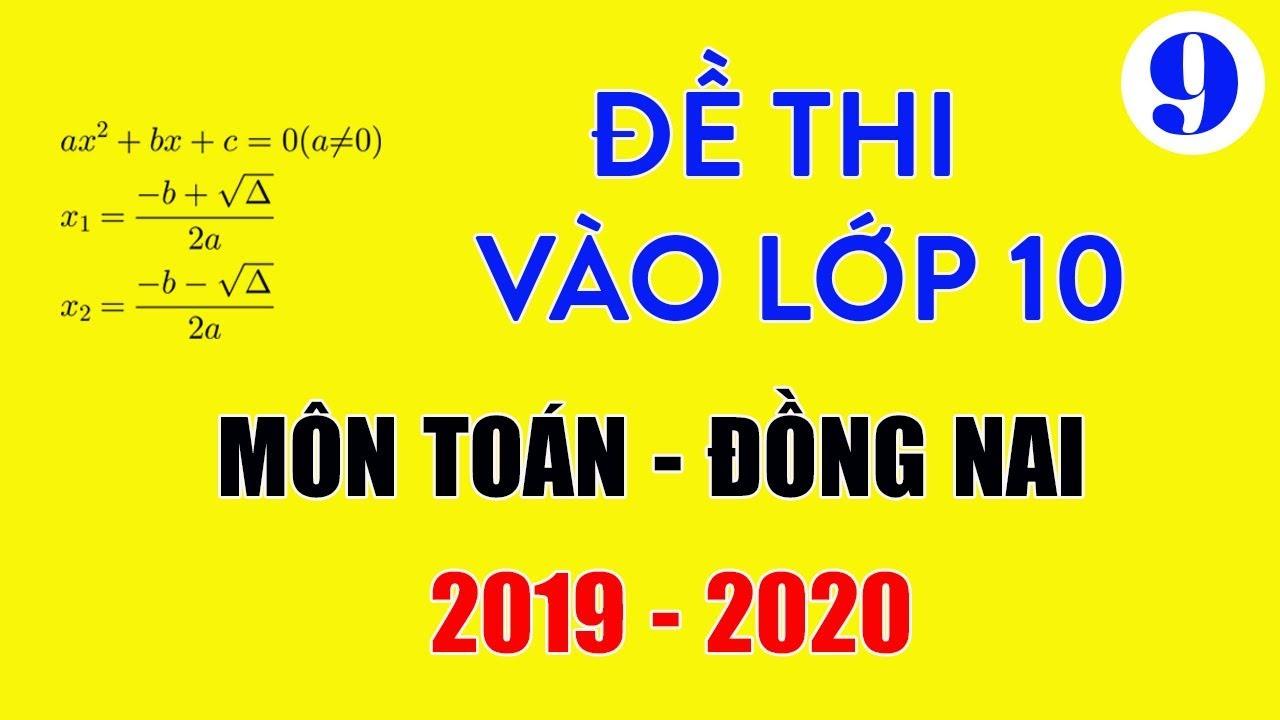 Đề thi tuyển sinh lớp 10 năm 2019 môn Toán Đồng Nai có lời giải chi tiết