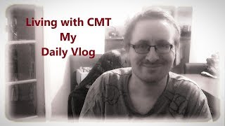 Living With CMT Tuesday 25th September